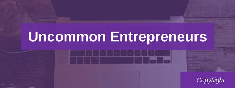 Uncommon Entrepreneurs